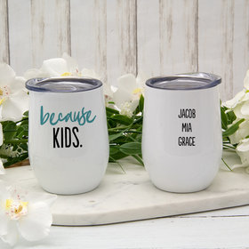 Personalized Because Kids Wine Tumbler (12oz)